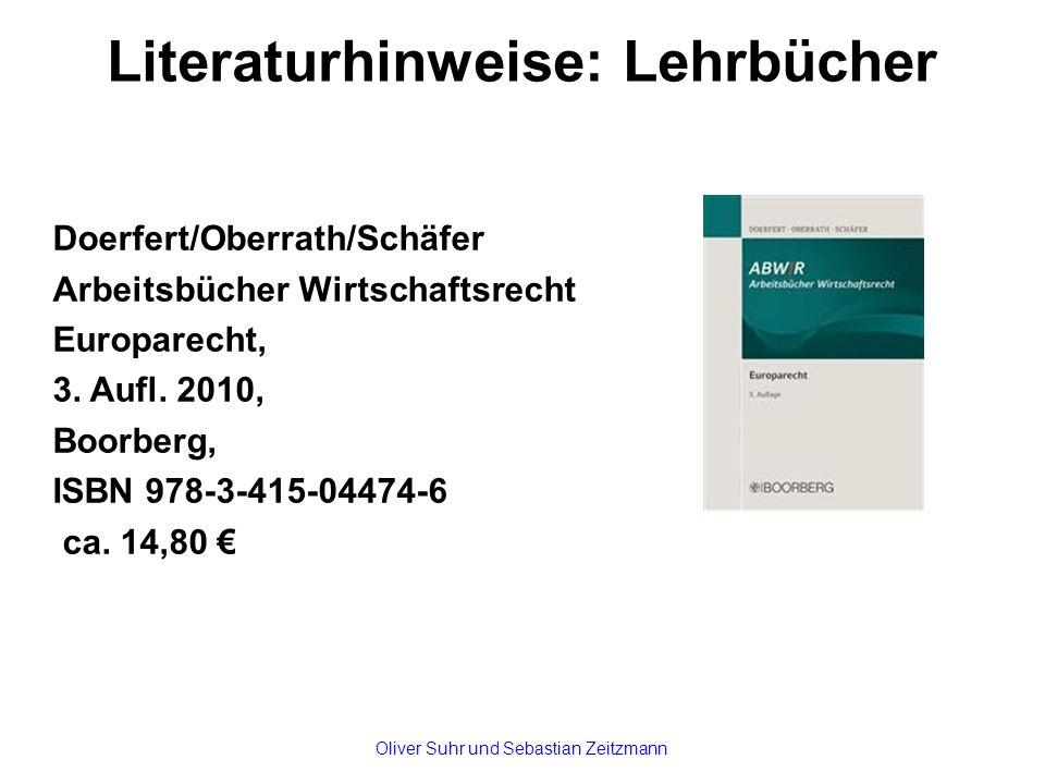 Literaturhinweise: Lehrbücher Doerfert/Oberrath/Schäfer Arbeitsbücher Wirtschaftsrecht Europarecht, 3. Aufl. 2010, Boorberg, ISBN 978-3-415-04474-6 ca