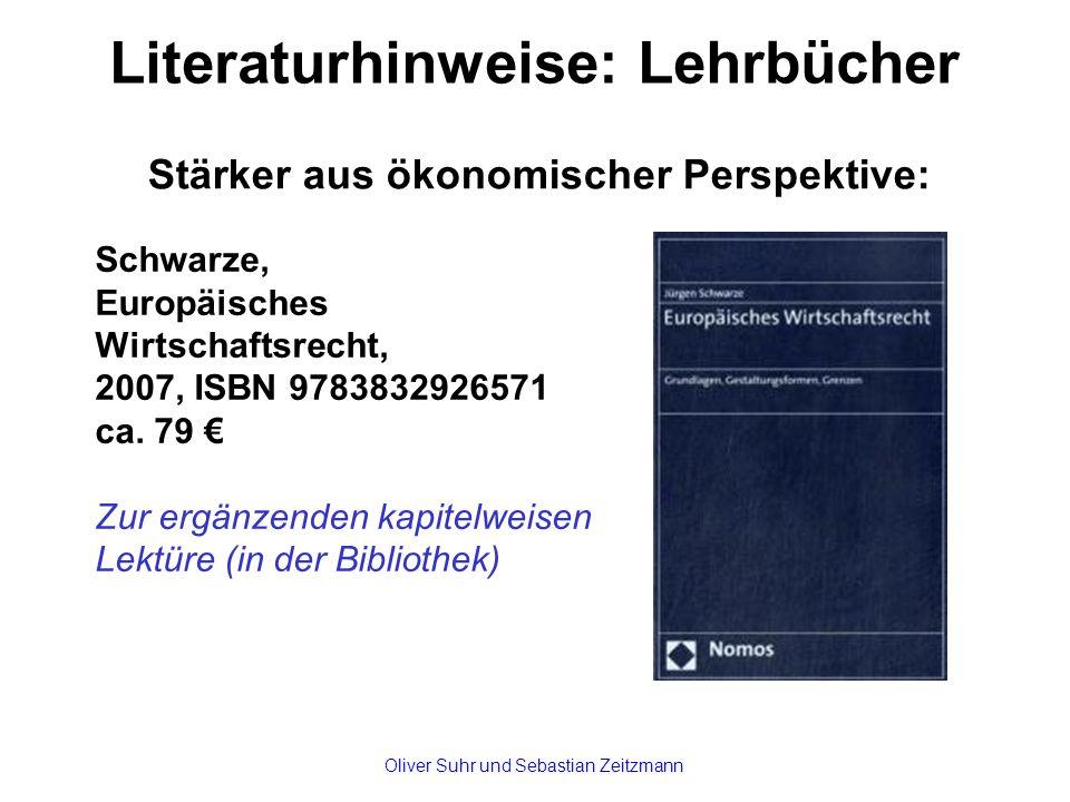 Literaturhinweise: Lehrbücher Stärker aus ökonomischer Perspektive: Schwarze, Europäisches Wirtschaftsrecht, 2007, ISBN 9783832926571 ca. 79 € Zur erg