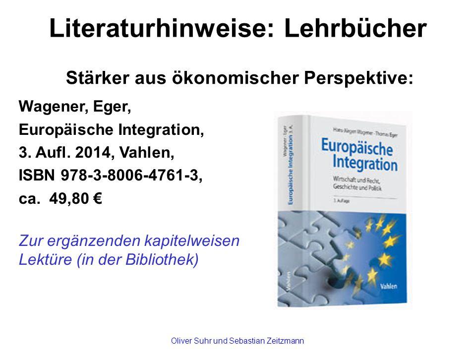 Literaturhinweise: Lehrbücher Stärker aus ökonomischer Perspektive: Wagener, Eger, Europäische Integration, 3.
