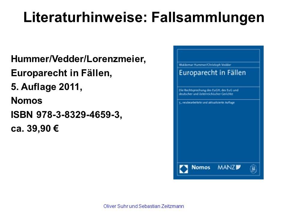Literaturhinweise: Fallsammlungen Hummer/Vedder/Lorenzmeier, Europarecht in Fällen, 5. Auflage 2011, Nomos ISBN 978-3-8329-4659-3, ca. 39,90 € Oliver