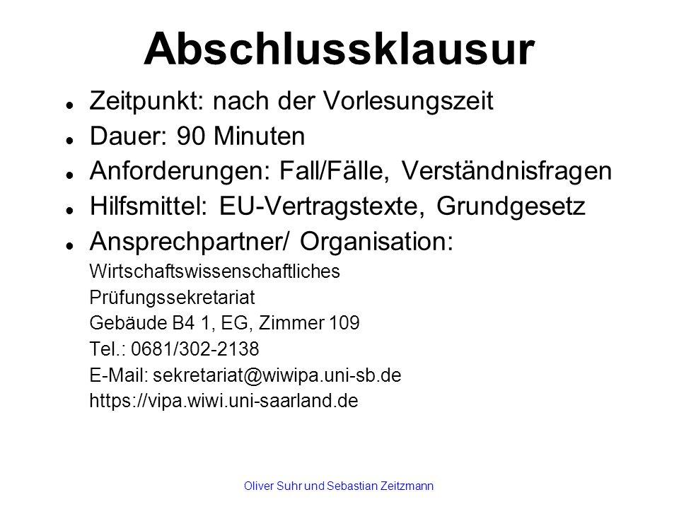 Abschlussklausur Zeitpunkt: nach der Vorlesungszeit Dauer: 90 Minuten Anforderungen: Fall/Fälle, Verständnisfragen Hilfsmittel: EU-Vertragstexte, Grun