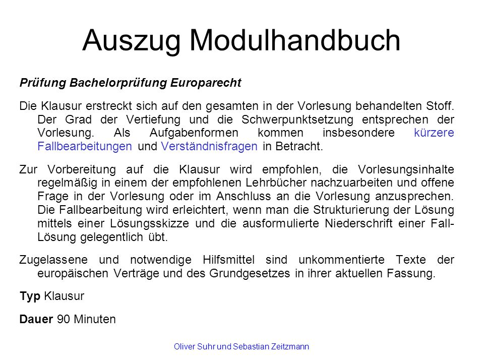 Auszug Modulhandbuch Prüfung Bachelorprüfung Europarecht Die Klausur erstreckt sich auf den gesamten in der Vorlesung behandelten Stoff.