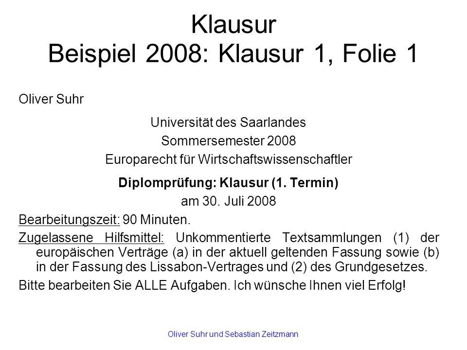 Klausur Beispiel 2008: Klausur 1, Folie 1 Oliver Suhr Universität des Saarlandes Sommersemester 2008 Europarecht für Wirtschaftswissenschaftler Diplomprüfung: Klausur (1.