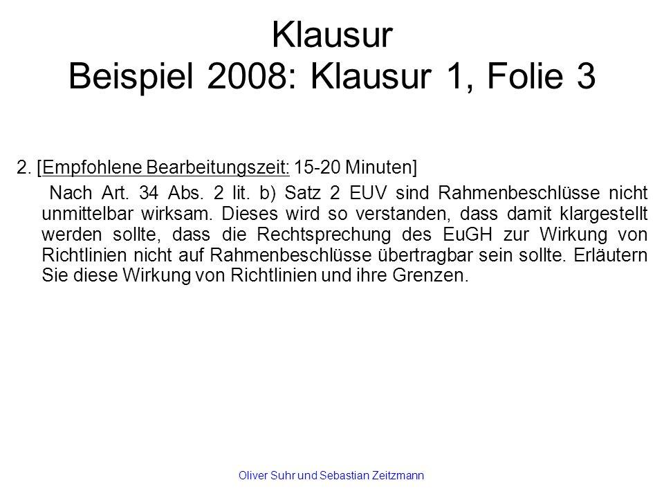 Klausur Beispiel 2008: Klausur 1, Folie 3 2. [Empfohlene Bearbeitungszeit: 15-20 Minuten] Nach Art. 34 Abs. 2 lit. b) Satz 2 EUV sind Rahmenbeschlüsse