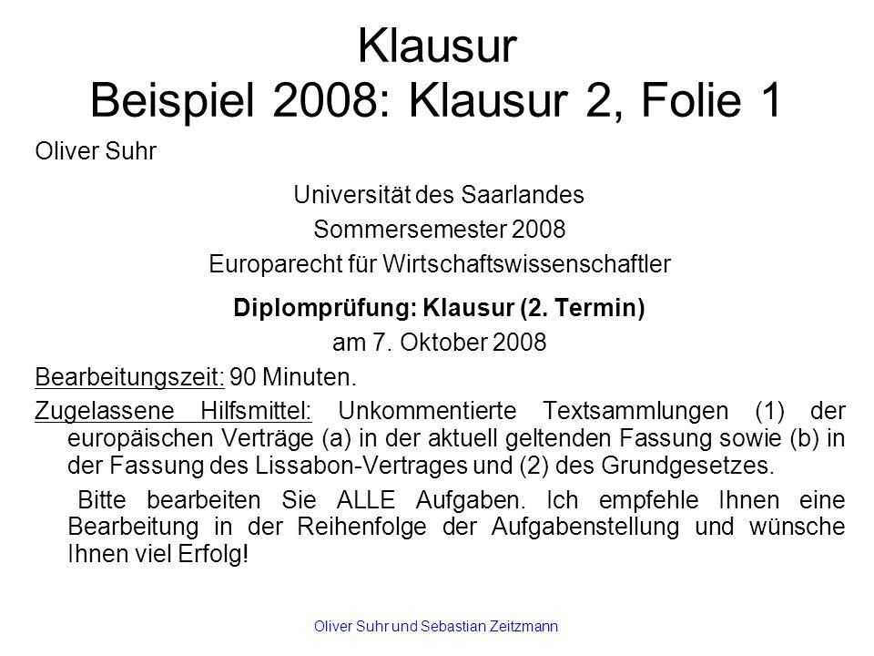 Klausur Beispiel 2008: Klausur 2, Folie 1 Oliver Suhr Universität des Saarlandes Sommersemester 2008 Europarecht für Wirtschaftswissenschaftler Diplomprüfung: Klausur (2.