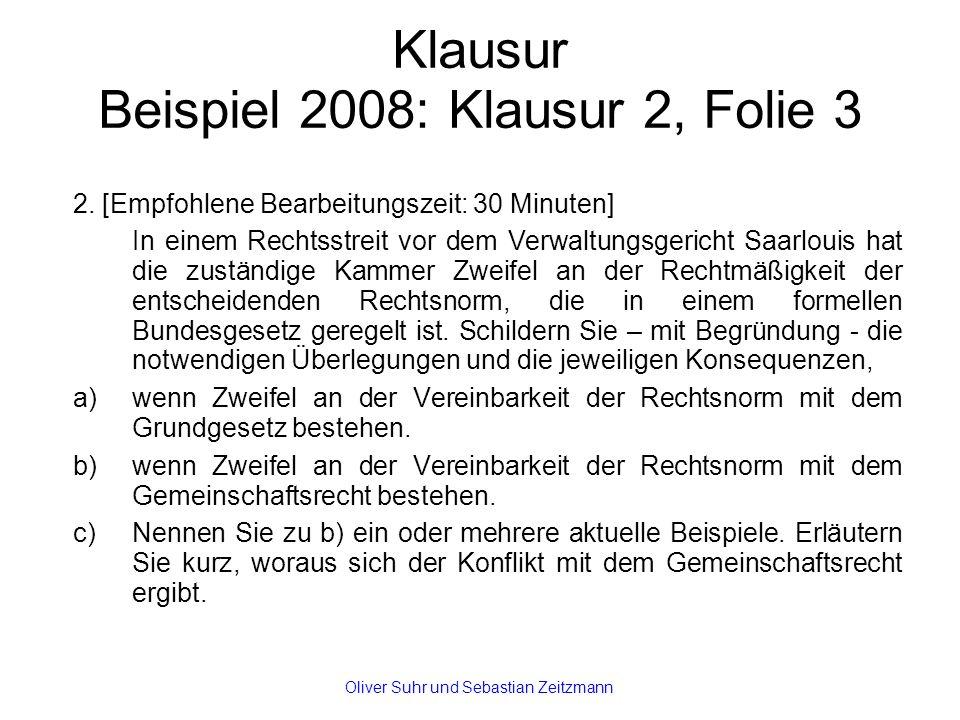 Klausur Beispiel 2008: Klausur 2, Folie 3 2. [Empfohlene Bearbeitungszeit: 30 Minuten] In einem Rechtsstreit vor dem Verwaltungsgericht Saarlouis hat