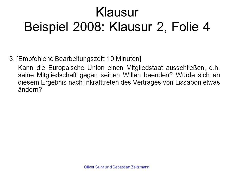 Klausur Beispiel 2008: Klausur 2, Folie 4 3. [Empfohlene Bearbeitungszeit: 10 Minuten] Kann die Europäische Union einen Mitgliedstaat ausschließen, d.