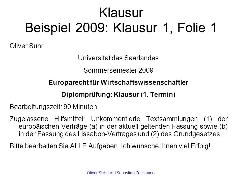 Klausur Beispiel 2009: Klausur 1, Folie 1 Oliver Suhr Universität des Saarlandes Sommersemester 2009 Europarecht für Wirtschaftswissenschaftler Diplomprüfung: Klausur (1.