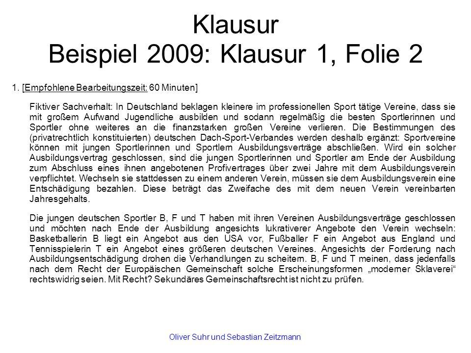 Klausur Beispiel 2009: Klausur 1, Folie 2 1. [Empfohlene Bearbeitungszeit: 60 Minuten] Fiktiver Sachverhalt: In Deutschland beklagen kleinere im profe