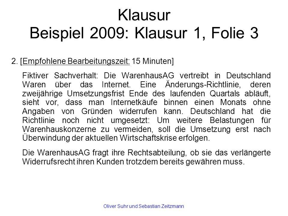 Klausur Beispiel 2009: Klausur 1, Folie 3 2. [Empfohlene Bearbeitungszeit: 15 Minuten] Fiktiver Sachverhalt: Die WarenhausAG vertreibt in Deutschland