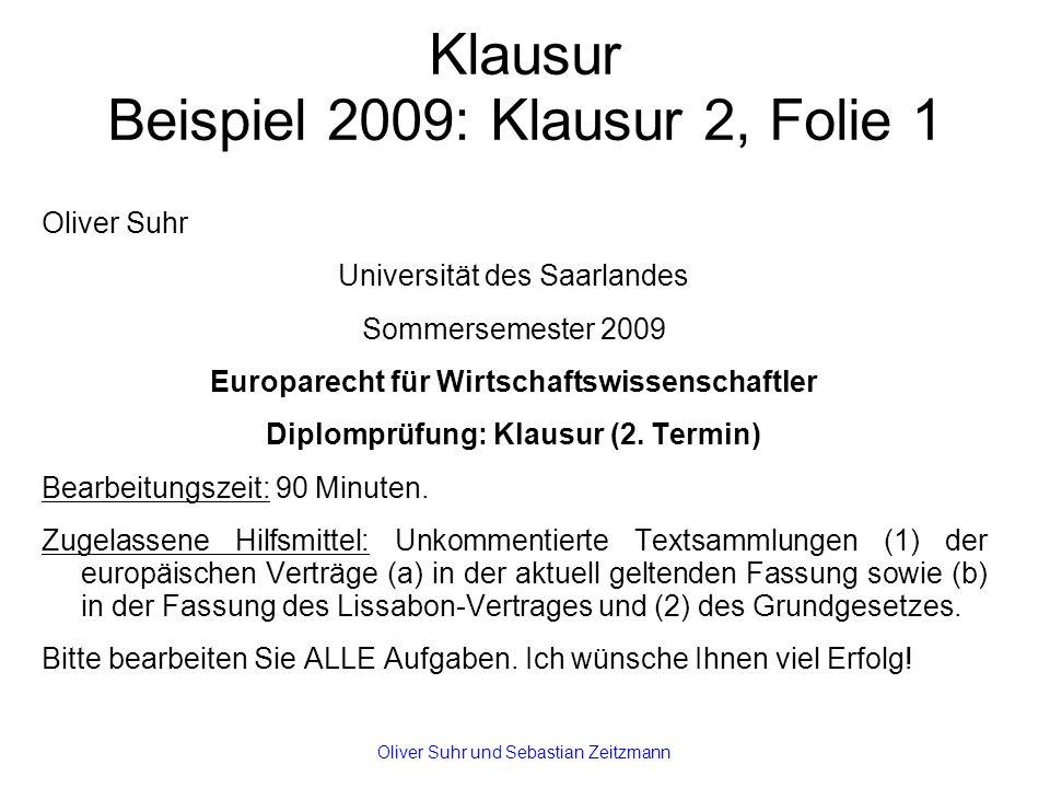 Klausur Beispiel 2009: Klausur 2, Folie 1 Oliver Suhr Universität des Saarlandes Sommersemester 2009 Europarecht für Wirtschaftswissenschaftler Diplomprüfung: Klausur (2.