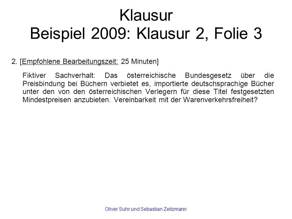 Klausur Beispiel 2009: Klausur 2, Folie 3 2. [Empfohlene Bearbeitungszeit: 25 Minuten] Fiktiver Sachverhalt: Das österreichische Bundesgesetz über die
