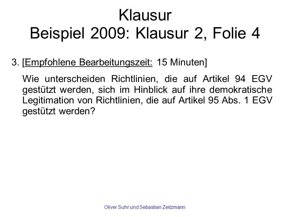 Klausur Beispiel 2009: Klausur 2, Folie 4 3. [Empfohlene Bearbeitungszeit: 15 Minuten] Wie unterscheiden Richtlinien, die auf Artikel 94 EGV gestützt