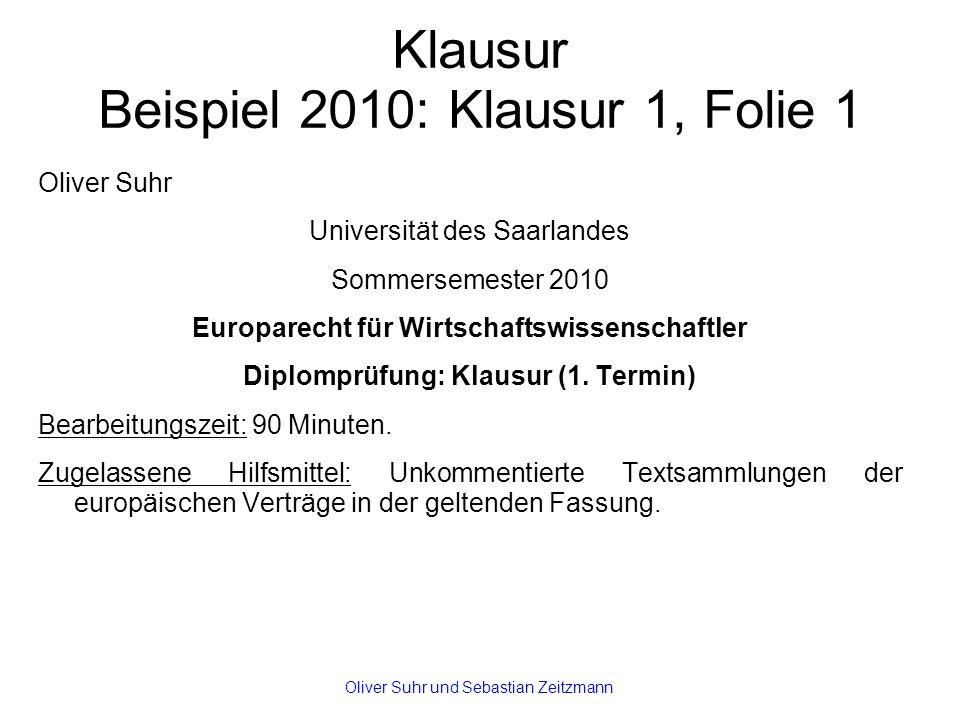 Klausur Beispiel 2010: Klausur 1, Folie 1 Oliver Suhr Universität des Saarlandes Sommersemester 2010 Europarecht für Wirtschaftswissenschaftler Diplomprüfung: Klausur (1.