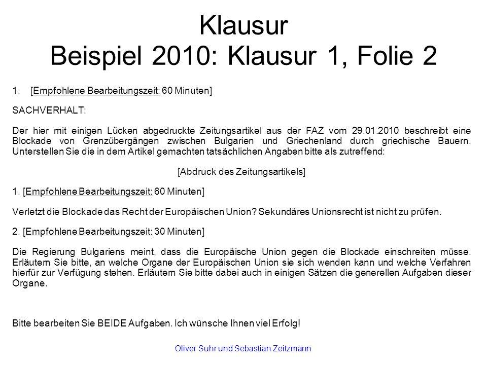 Klausur Beispiel 2010: Klausur 1, Folie 2 1.[Empfohlene Bearbeitungszeit: 60 Minuten] SACHVERHALT: Der hier mit einigen Lücken abgedruckte Zeitungsartikel aus der FAZ vom 29.01.2010 beschreibt eine Blockade von Grenzübergängen zwischen Bulgarien und Griechenland durch griechische Bauern.