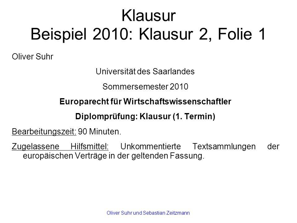 Klausur Beispiel 2010: Klausur 2, Folie 1 Oliver Suhr Universität des Saarlandes Sommersemester 2010 Europarecht für Wirtschaftswissenschaftler Diplomprüfung: Klausur (1.