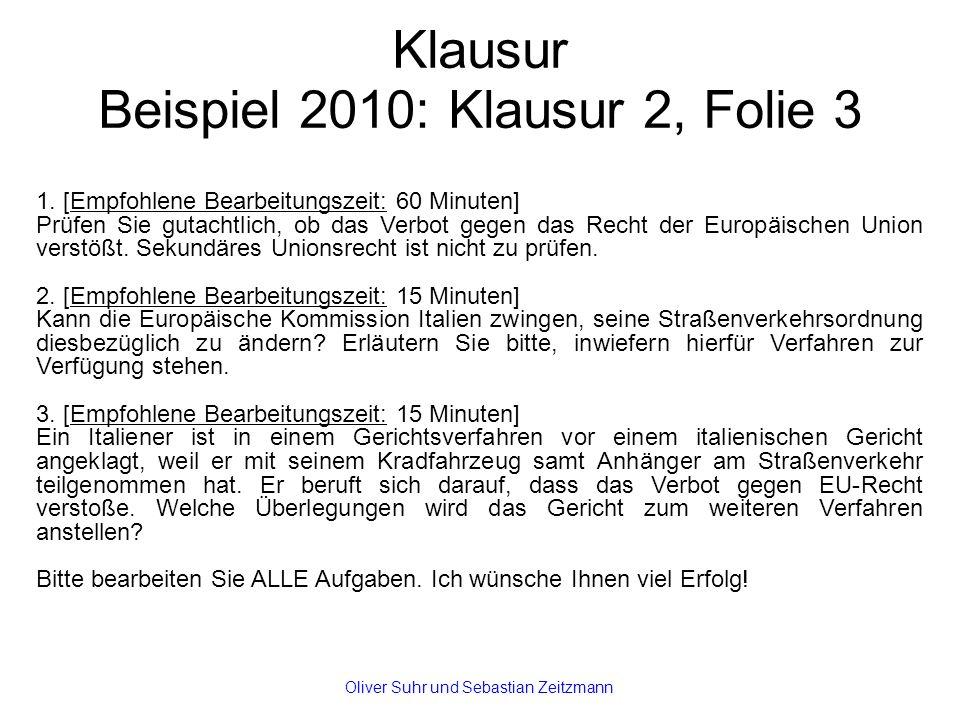 Klausur Beispiel 2010: Klausur 2, Folie 3 1. [Empfohlene Bearbeitungszeit: 60 Minuten] Prüfen Sie gutachtlich, ob das Verbot gegen das Recht der Europ