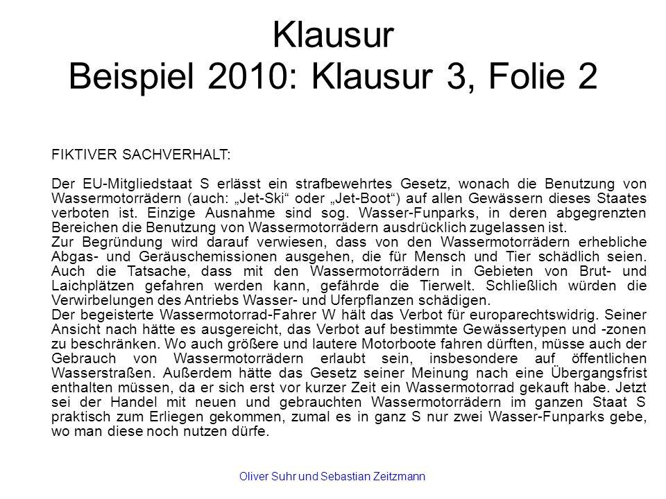 """Klausur Beispiel 2010: Klausur 3, Folie 2 FIKTIVER SACHVERHALT: Der EU-Mitgliedstaat S erlässt ein strafbewehrtes Gesetz, wonach die Benutzung von Wassermotorrädern (auch: """"Jet-Ski oder """"Jet-Boot ) auf allen Gewässern dieses Staates verboten ist."""