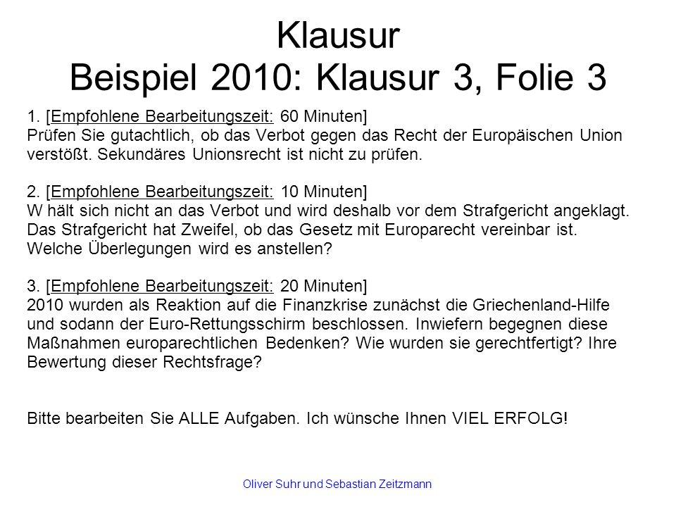 Klausur Beispiel 2010: Klausur 3, Folie 3 1. [Empfohlene Bearbeitungszeit: 60 Minuten] Prüfen Sie gutachtlich, ob das Verbot gegen das Recht der Europ