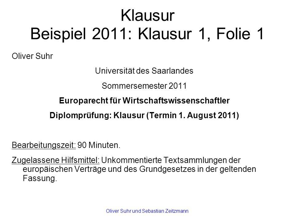 Klausur Beispiel 2011: Klausur 1, Folie 1 Oliver Suhr Universität des Saarlandes Sommersemester 2011 Europarecht für Wirtschaftswissenschaftler Diplomprüfung: Klausur (Termin 1.