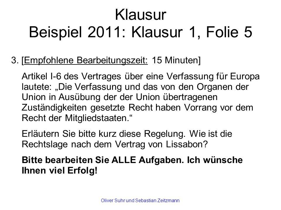 Klausur Beispiel 2011: Klausur 1, Folie 5 3. [Empfohlene Bearbeitungszeit: 15 Minuten] Artikel I-6 des Vertrages über eine Verfassung für Europa laute