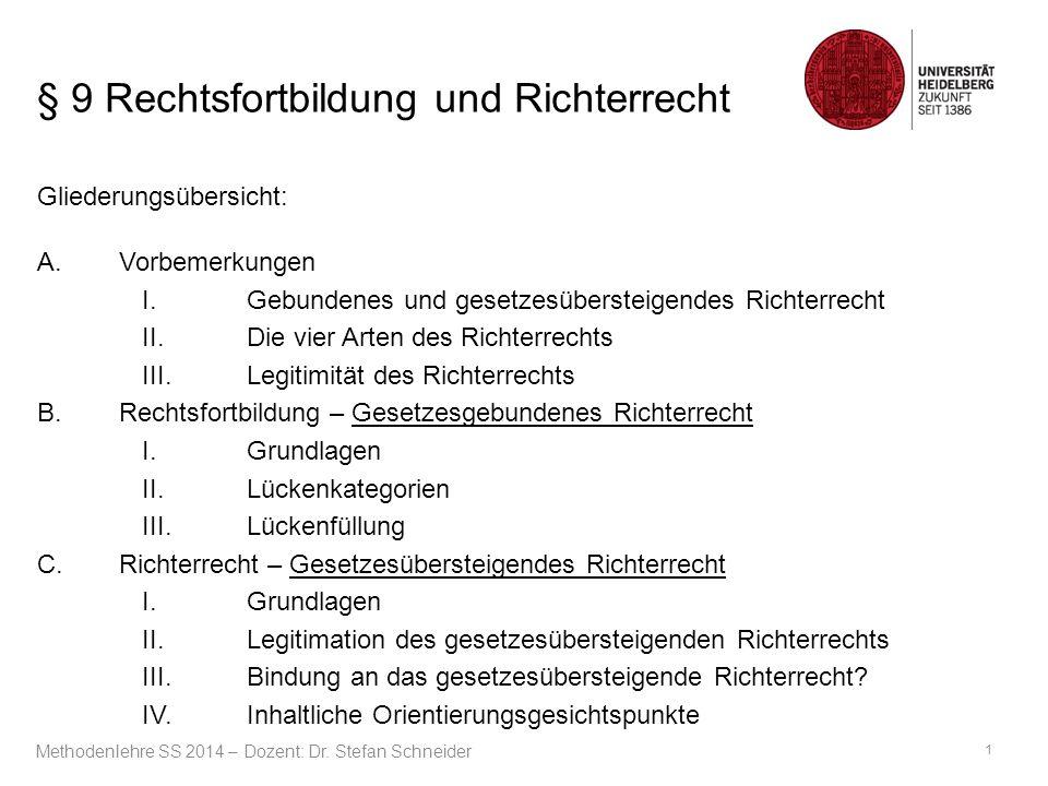 § 9 Rechtsfortbildung und Richterrecht Gliederungsübersicht: A.Vorbemerkungen I.