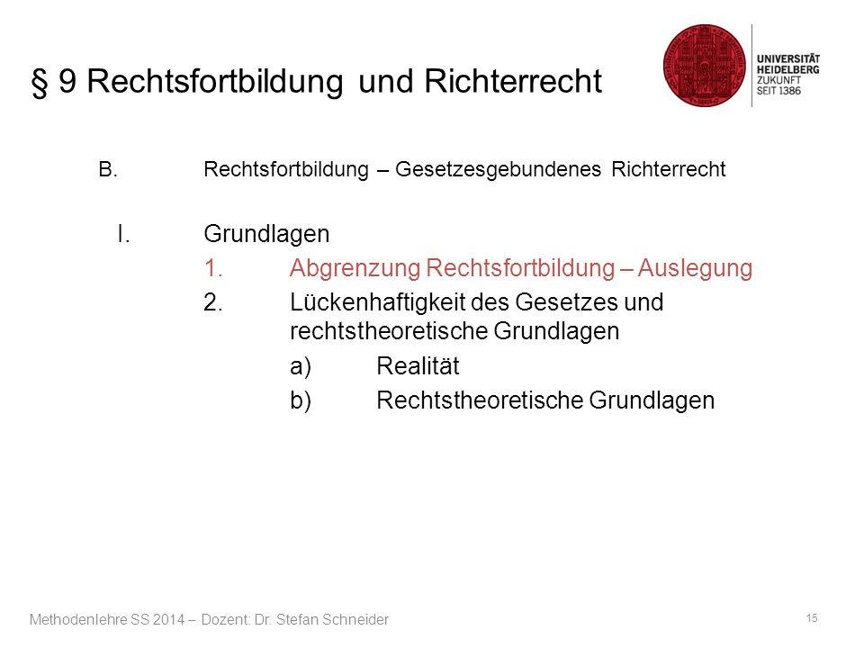 § 9 Rechtsfortbildung und Richterrecht B. Rechtsfortbildung – Gesetzesgebundenes Richterrecht I.
