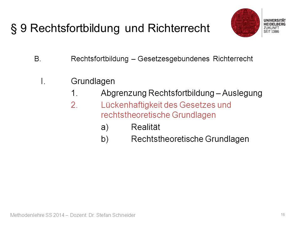 § 9 Rechtsfortbildung und Richterrecht B.Rechtsfortbildung – Gesetzesgebundenes Richterrecht I.