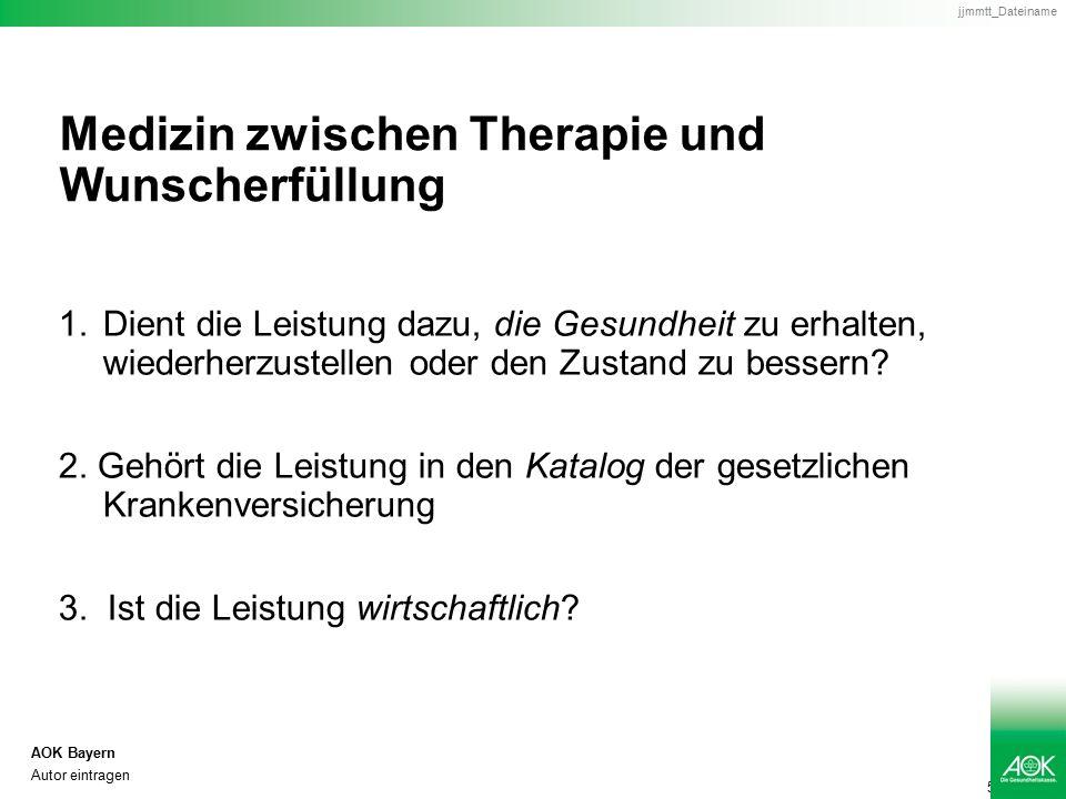 5 AOK Bayern Autor eintragen jjmmtt_Dateiname Medizin zwischen Therapie und Wunscherfüllung 1.Dient die Leistung dazu, die Gesundheit zu erhalten, wiederherzustellen oder den Zustand zu bessern.