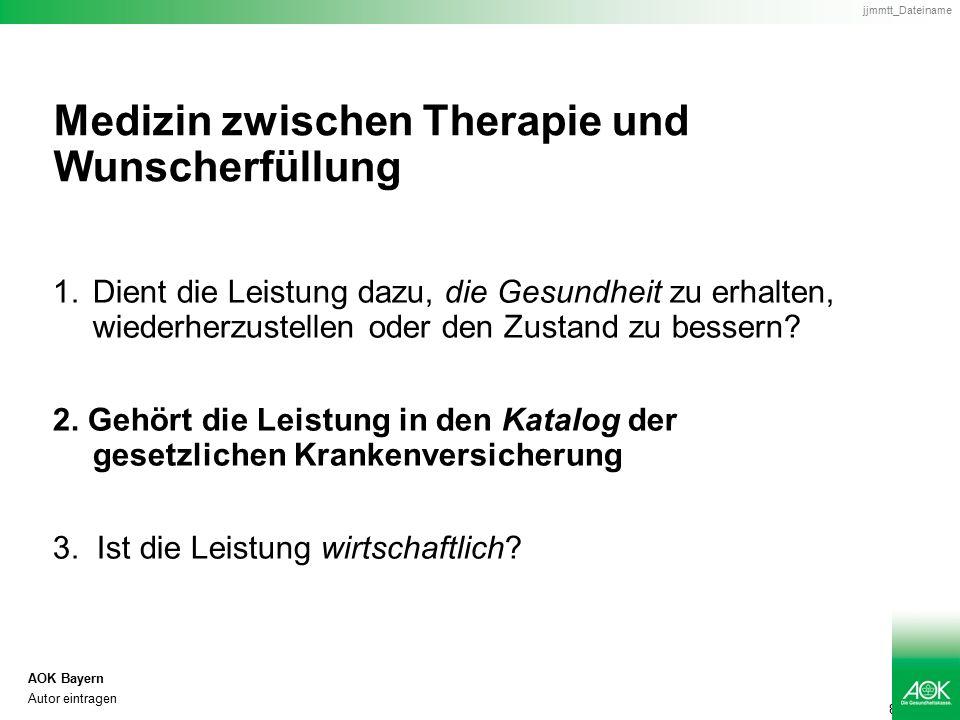 8 AOK Bayern Autor eintragen jjmmtt_Dateiname Medizin zwischen Therapie und Wunscherfüllung 1.Dient die Leistung dazu, die Gesundheit zu erhalten, wiederherzustellen oder den Zustand zu bessern.
