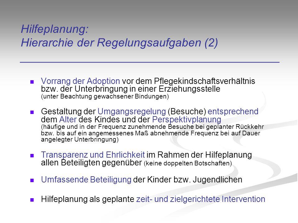 Hilfeplanung: Hierarchie der Regelungsaufgaben (2) ________________________________________ Vorrang der Adoption vor dem Pflegekindschaftsverhältnis bzw.