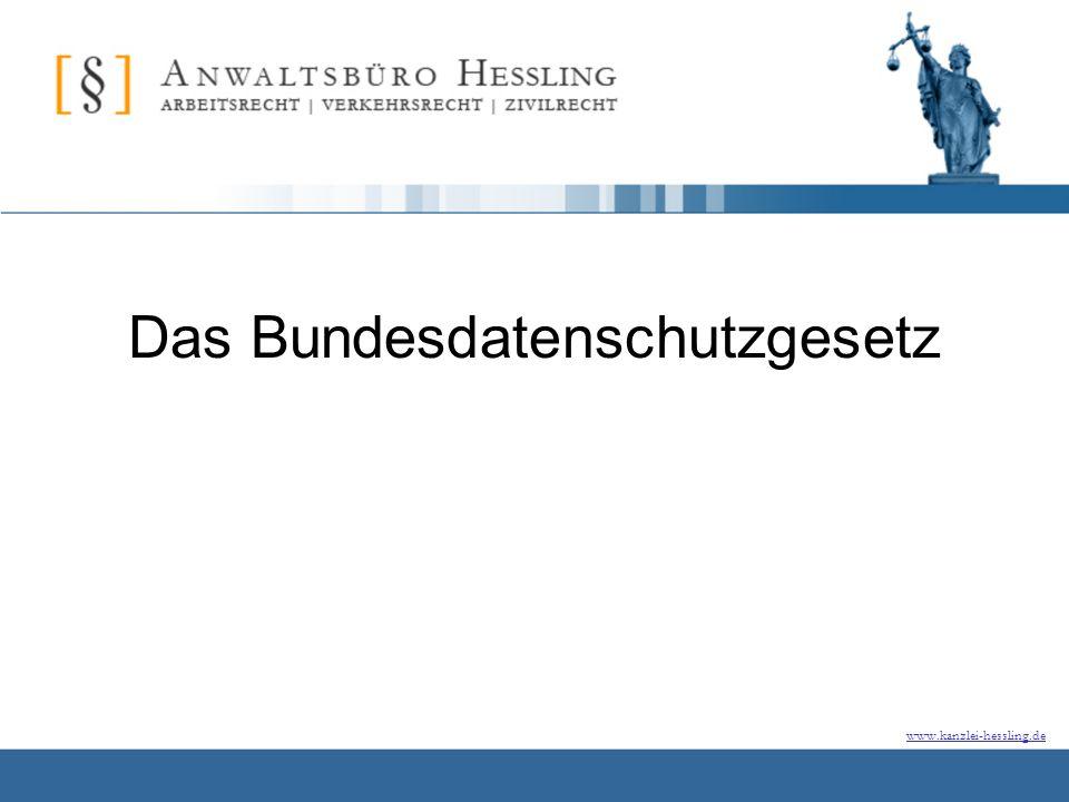 www.kanzlei-hessling.de Das Bundesdatenschutzgesetz