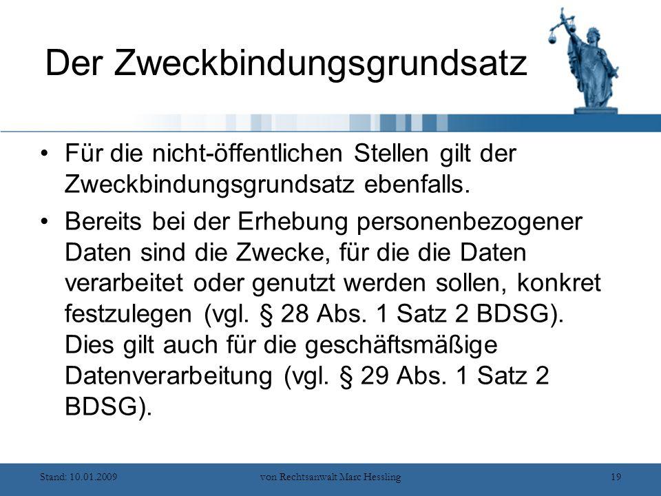 Stand: 10.01.2009von Rechtsanwalt Marc Hessling19 Der Zweckbindungsgrundsatz Für die nicht-öffentlichen Stellen gilt der Zweckbindungsgrundsatz ebenfalls.