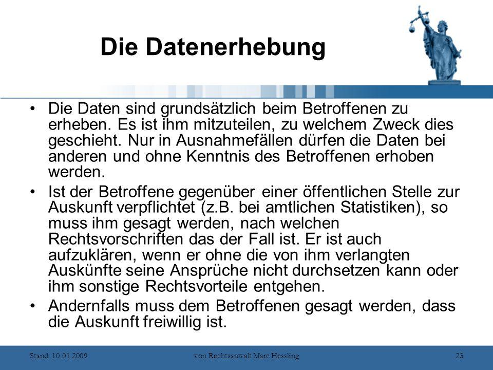 Stand: 10.01.2009von Rechtsanwalt Marc Hessling23 Die Datenerhebung Die Daten sind grundsätzlich beim Betroffenen zu erheben.