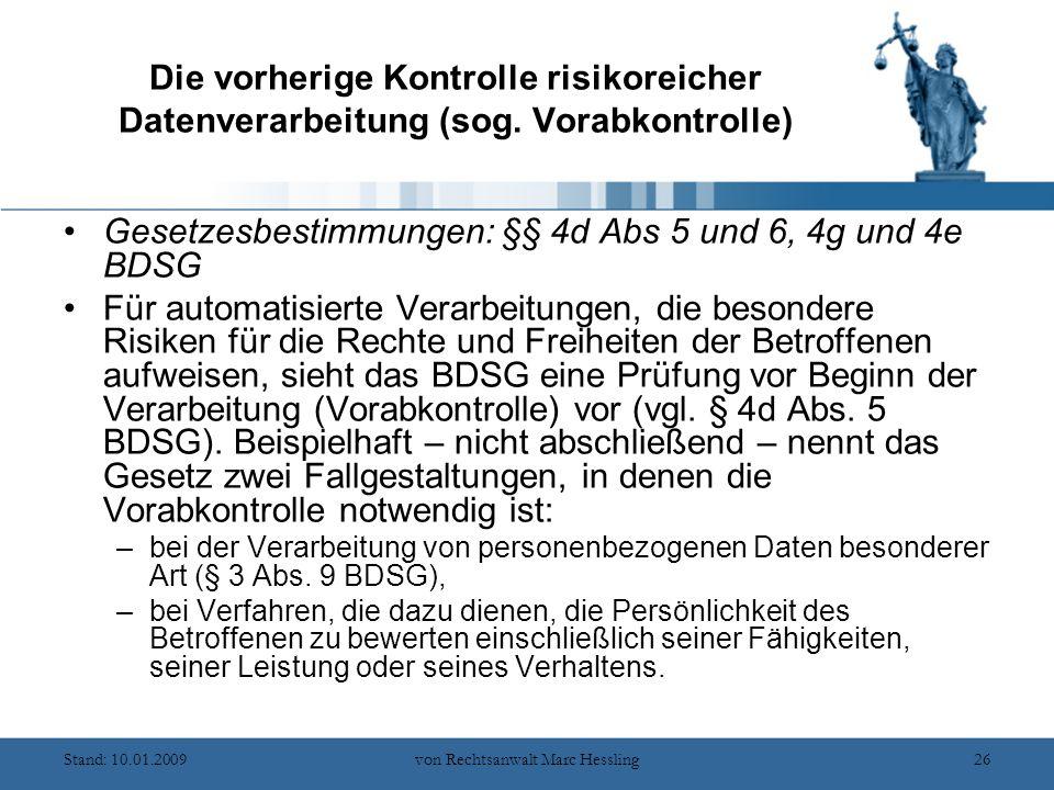 Stand: 10.01.2009von Rechtsanwalt Marc Hessling26 Die vorherige Kontrolle risikoreicher Datenverarbeitung (sog.