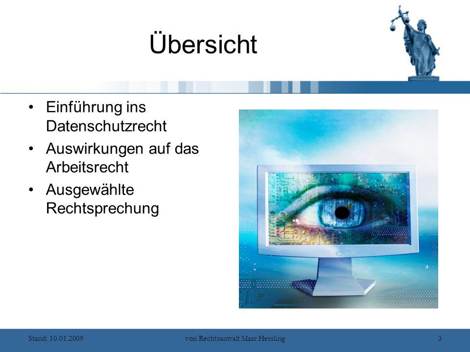 Stand: 10.01.2009von Rechtsanwalt Marc Hessling3 Übersicht Einführung ins Datenschutzrecht Auswirkungen auf das Arbeitsrecht Ausgewählte Rechtsprechung