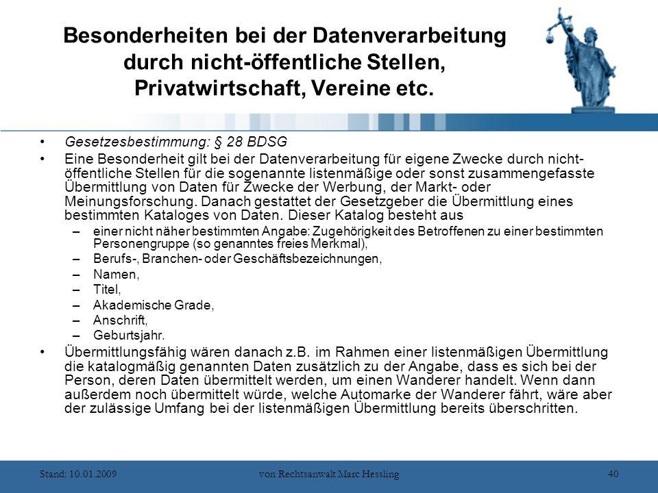 Stand: 10.01.2009von Rechtsanwalt Marc Hessling40 Besonderheiten bei der Datenverarbeitung durch nicht-öffentliche Stellen, Privatwirtschaft, Vereine etc.