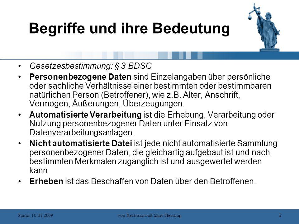 Stand: 10.01.2009von Rechtsanwalt Marc Hessling5 Begriffe und ihre Bedeutung Gesetzesbestimmung: § 3 BDSG Personenbezogene Daten sind Einzelangaben über persönliche oder sachliche Verhältnisse einer bestimmten oder bestimmbaren natürlichen Person (Betroffener), wie z.B.