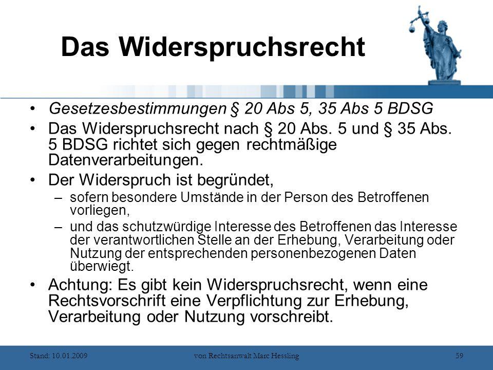 Stand: 10.01.2009von Rechtsanwalt Marc Hessling59 Das Widerspruchsrecht Gesetzesbestimmungen § 20 Abs 5, 35 Abs 5 BDSG Das Widerspruchsrecht nach § 20 Abs.
