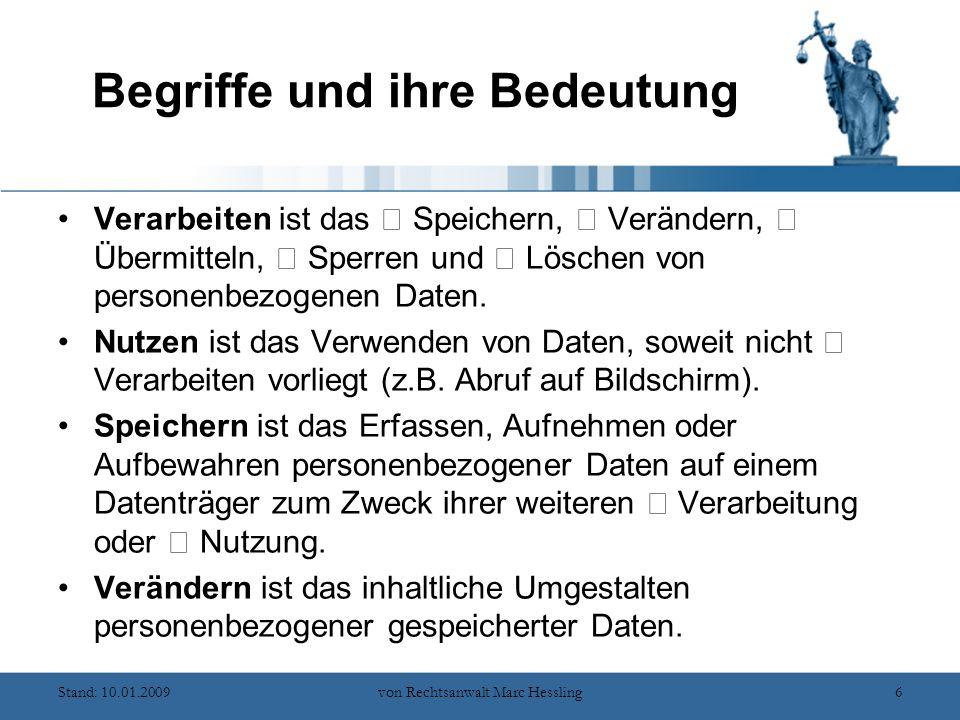 Stand: 10.01.2009von Rechtsanwalt Marc Hessling6 Begriffe und ihre Bedeutung Verarbeiten ist das ☞ Speichern, ☞ Verändern, ☞ Übermitteln, ☞ Sperren und ☞ Löschen von personenbezogenen Daten.
