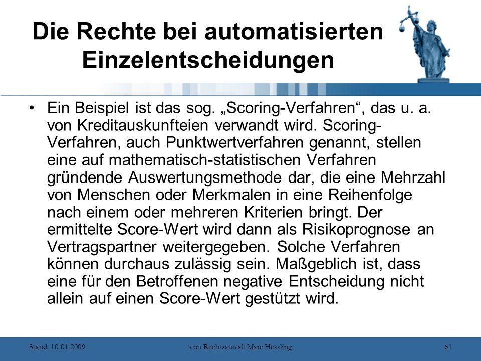 Stand: 10.01.2009von Rechtsanwalt Marc Hessling61 Die Rechte bei automatisierten Einzelentscheidungen Ein Beispiel ist das sog.