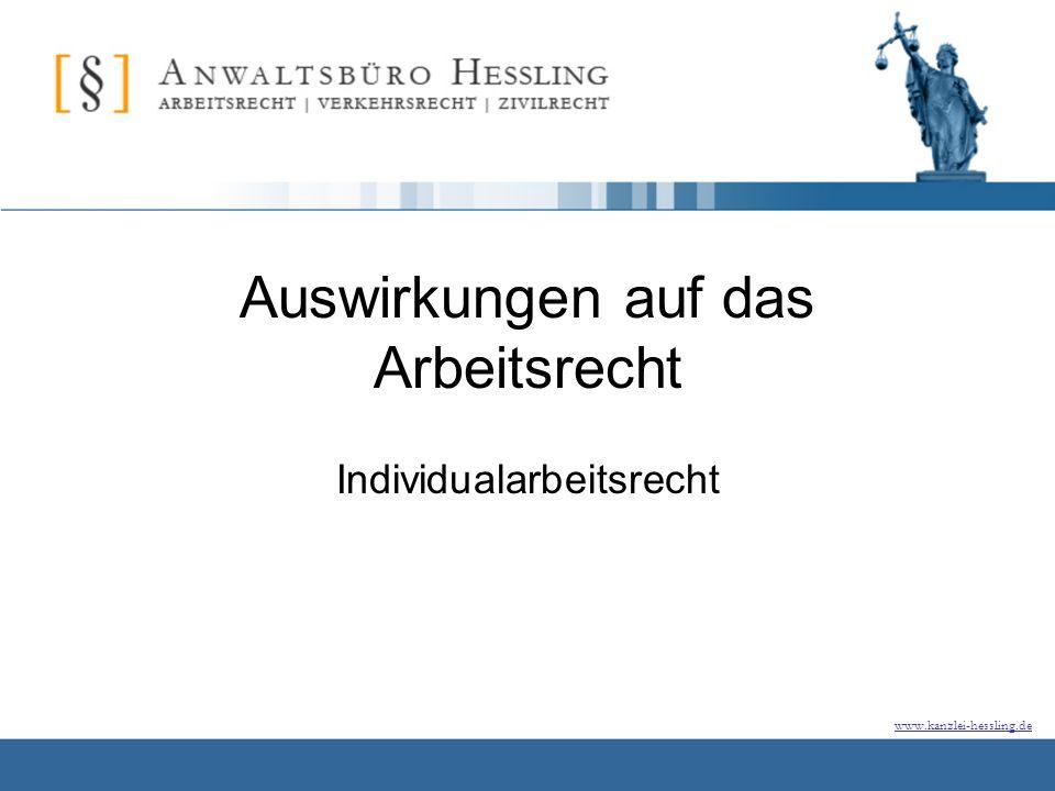 www.kanzlei-hessling.de Auswirkungen auf das Arbeitsrecht Individualarbeitsrecht