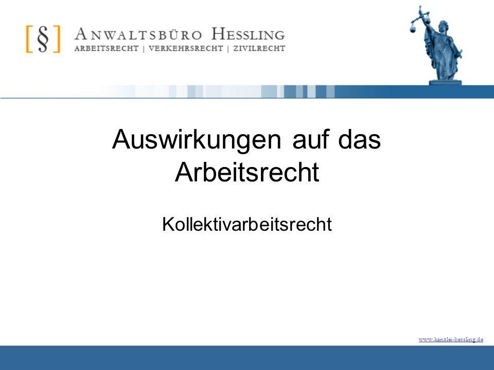 www.kanzlei-hessling.de Auswirkungen auf das Arbeitsrecht Kollektivarbeitsrecht