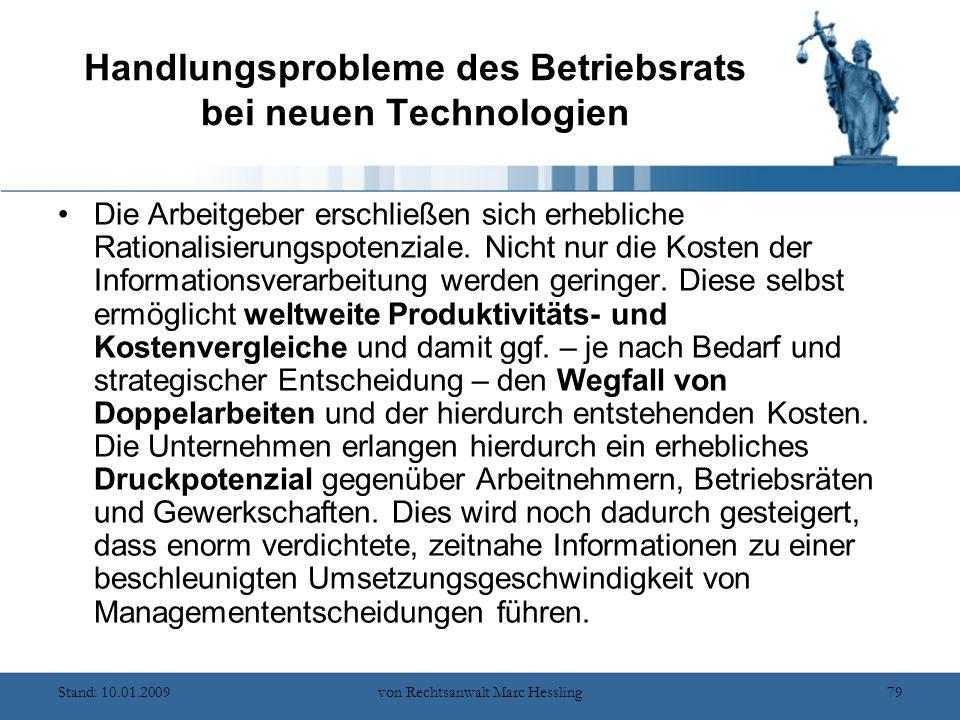 Stand: 10.01.2009von Rechtsanwalt Marc Hessling79 Handlungsprobleme des Betriebsrats bei neuen Technologien Die Arbeitgeber erschließen sich erhebliche Rationalisierungspotenziale.