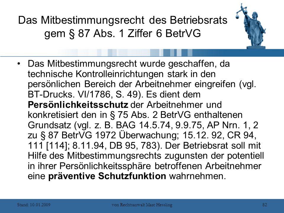Stand: 10.01.2009von Rechtsanwalt Marc Hessling82 Das Mitbestimmungsrecht des Betriebsrats gem § 87 Abs.
