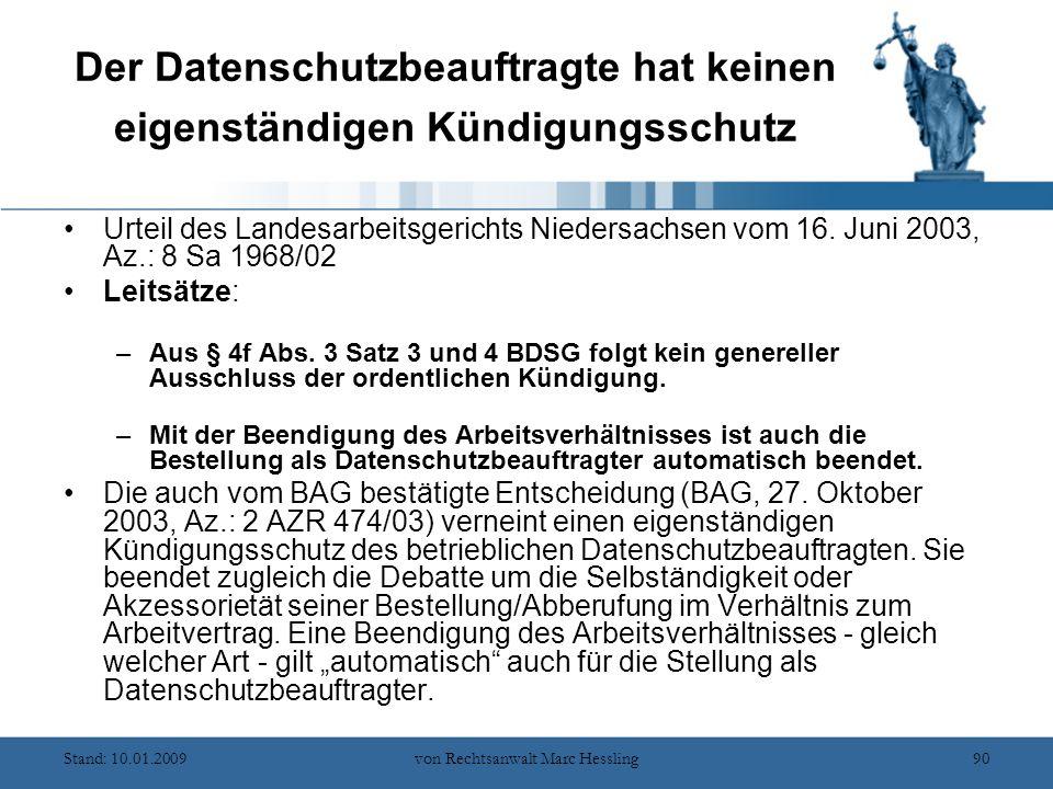 Stand: 10.01.2009von Rechtsanwalt Marc Hessling90 Der Datenschutzbeauftragte hat keinen eigenständigen Kündigungsschutz Urteil des Landesarbeitsgerichts Niedersachsen vom 16.