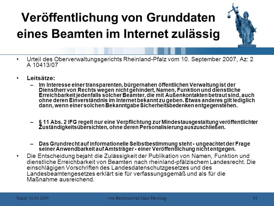 Stand: 10.01.2009von Rechtsanwalt Marc Hessling91 Veröffentlichung von Grunddaten eines Beamten im Internet zulässig Urteil des Oberverwaltungsgerichts Rheinland-Pfalz vom 10.