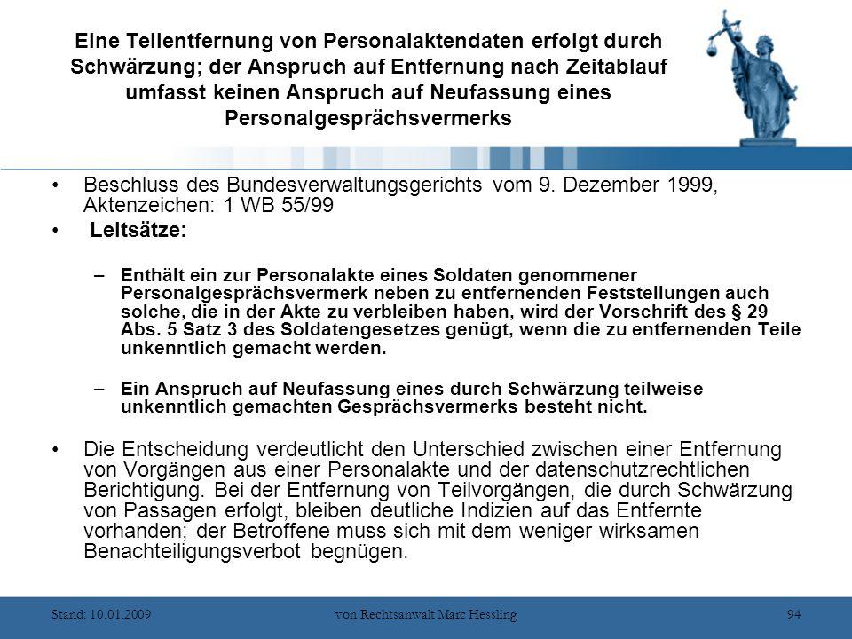 Stand: 10.01.2009von Rechtsanwalt Marc Hessling94 Eine Teilentfernung von Personalaktendaten erfolgt durch Schwärzung; der Anspruch auf Entfernung nach Zeitablauf umfasst keinen Anspruch auf Neufassung eines Personalgesprächsvermerks Beschluss des Bundesverwaltungsgerichts vom 9.