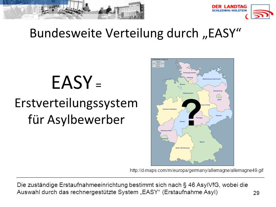 """29 EASY = Erstverteilungssystem für Asylbewerber Die zuständige Erstaufnahmeeinrichtung bestimmt sich nach § 46 AsylVfG, wobei die Auswahl durch das rechnergestützte System """"EASY (Erstaufnahme Asyl) Bundesweite Verteilung durch """"EASY http://d-maps.com/m/europa/germany/allemagne/allemagne49.gif ?"""