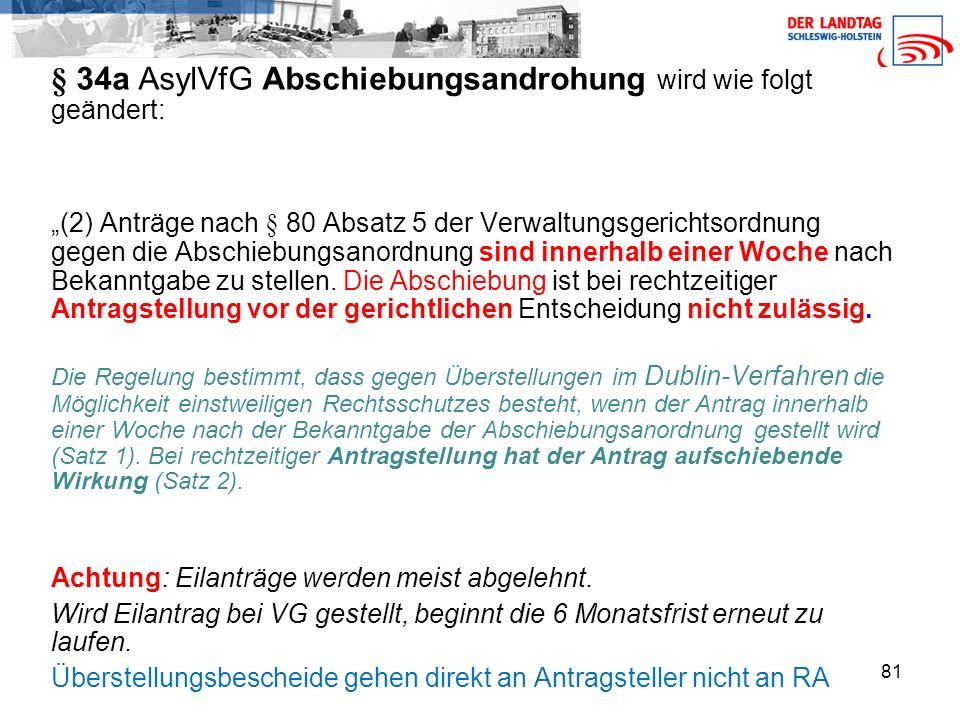 """81 § 34a AsylVfG Abschiebungsandrohung wird wie folgt geändert: """"(2) Anträge nach § 80 Absatz 5 der Verwaltungsgerichtsordnung gegen die Abschiebungsanordnung sind innerhalb einer Woche nach Bekanntgabe zu stellen."""